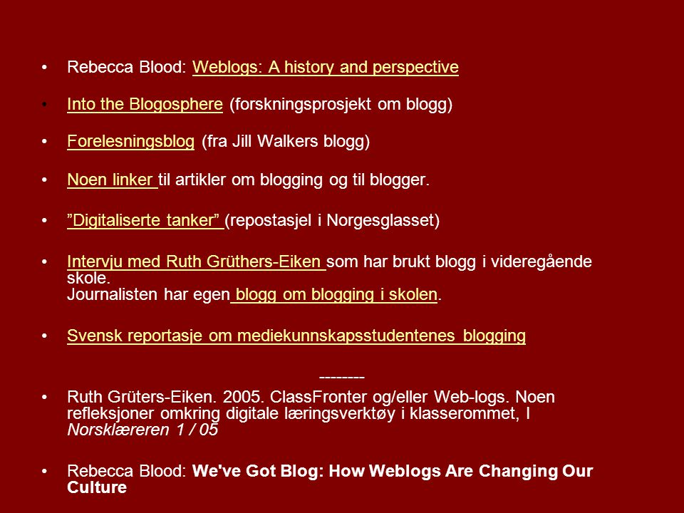 •Rebecca Blood: Weblogs: A history and perspectiveWeblogs: A history and perspective •Into the Blogosphere (forskningsprosjekt om blogg)Into the Blogo