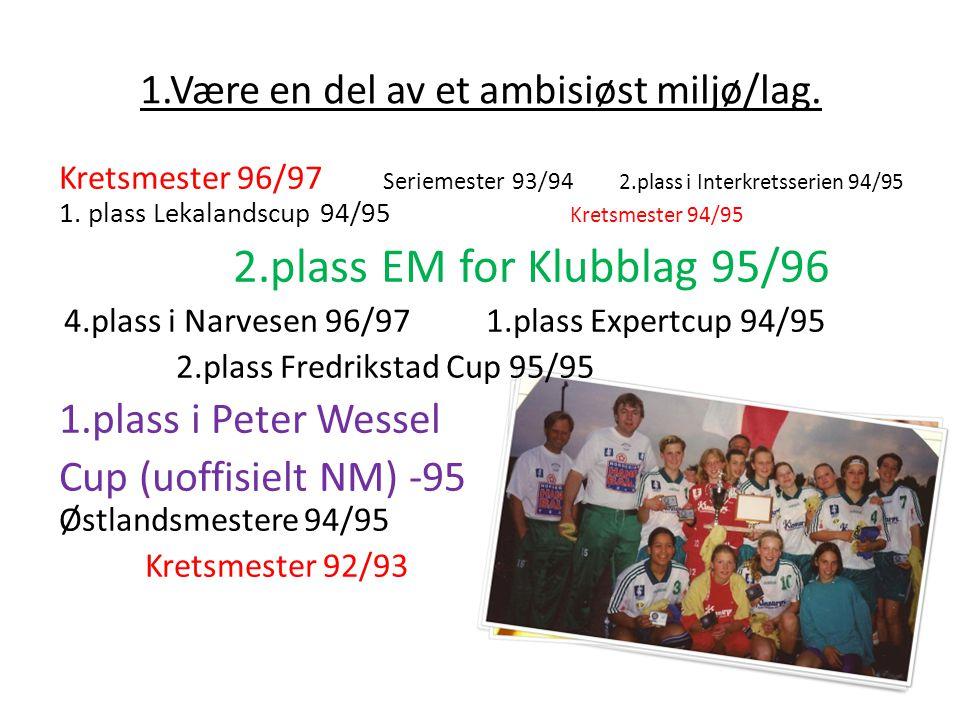 1.Være en del av et ambisiøst miljø/lag. Kretsmester 96/97 Seriemester 93/94 2.plass i Interkretsserien 94/95 1. plass Lekalandscup 94/95 Kretsmester