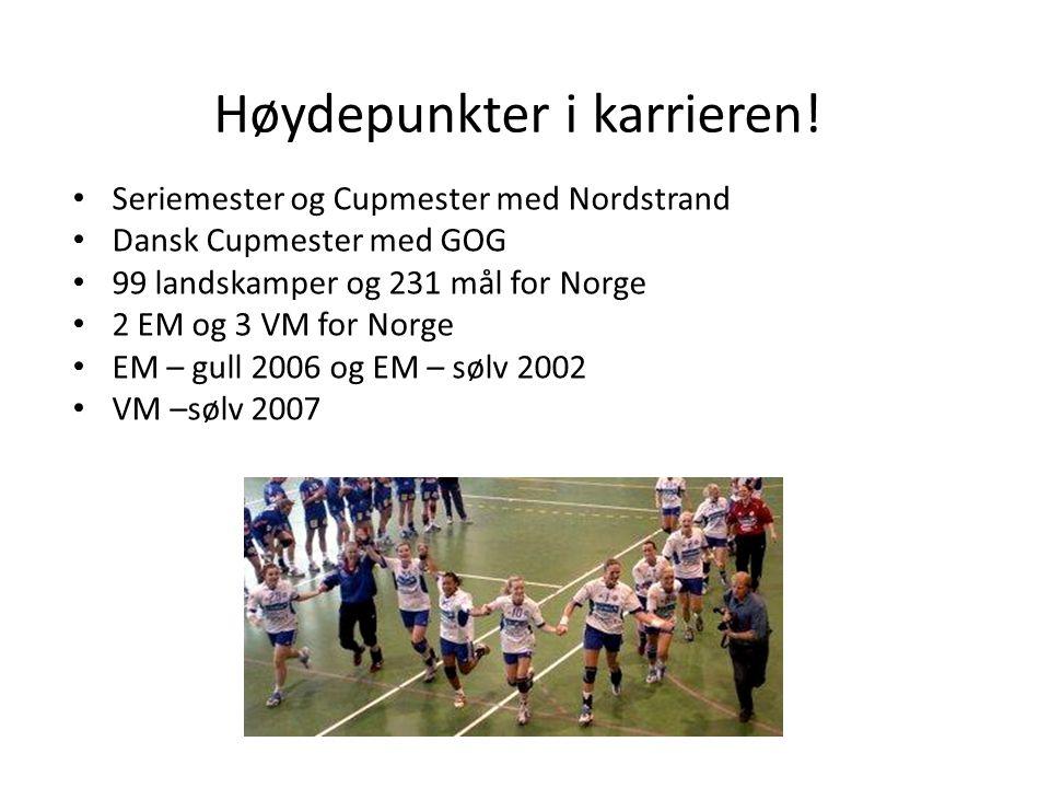 Høydepunkter i karrieren! • Seriemester og Cupmester med Nordstrand • Dansk Cupmester med GOG • 99 landskamper og 231 mål for Norge • 2 EM og 3 VM for