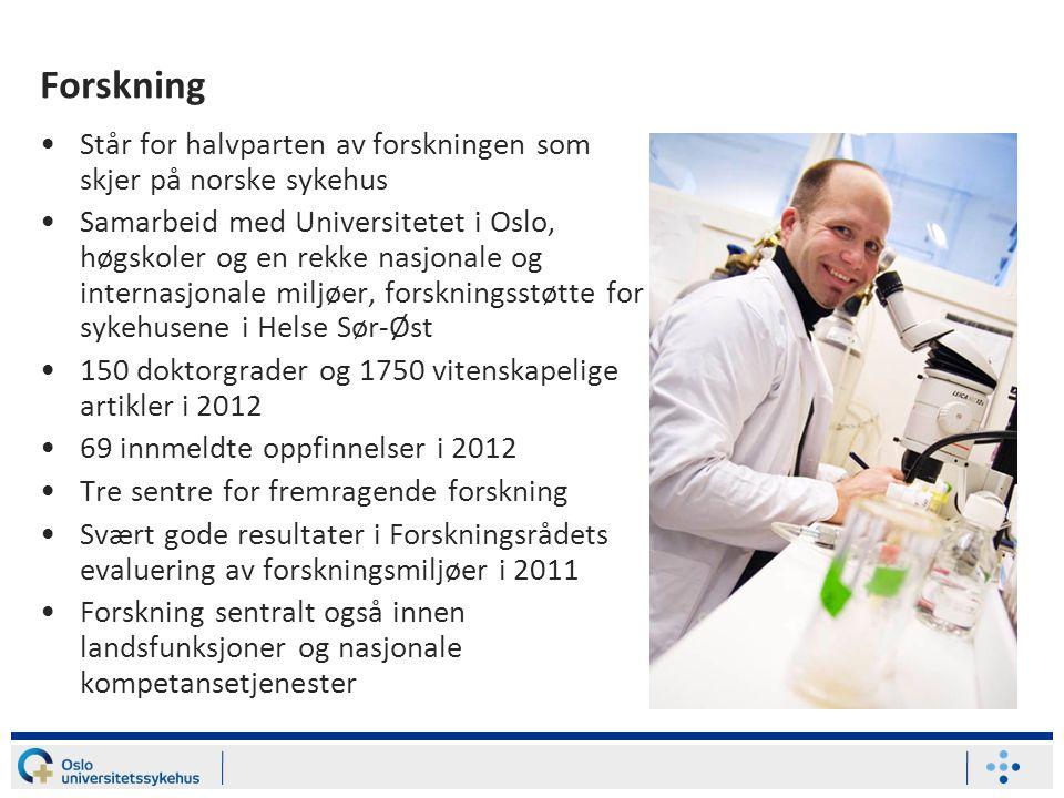 Forskning •Står for halvparten av forskningen som skjer på norske sykehus •Samarbeid med Universitetet i Oslo, høgskoler og en rekke nasjonale og inte