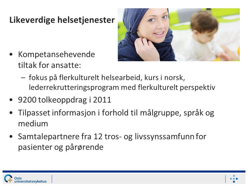 Likeverdige helsetjenester •Kompetansehevende tiltak for ansatte: –fokus på flerkulturelt helsearbeid, kurs i norsk, lederrekrutteringsprogram med fle