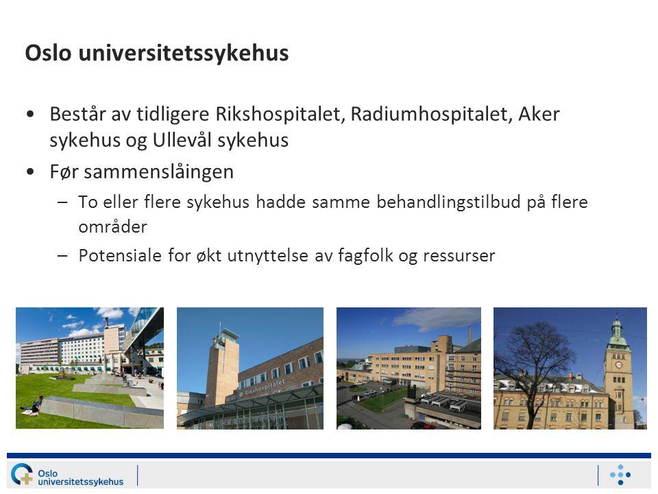 Oslo universitetssykehus •Består av tidligere Rikshospitalet, Radiumhospitalet, Aker sykehus og Ullevål sykehus •Før sammenslåingen –To eller flere sy
