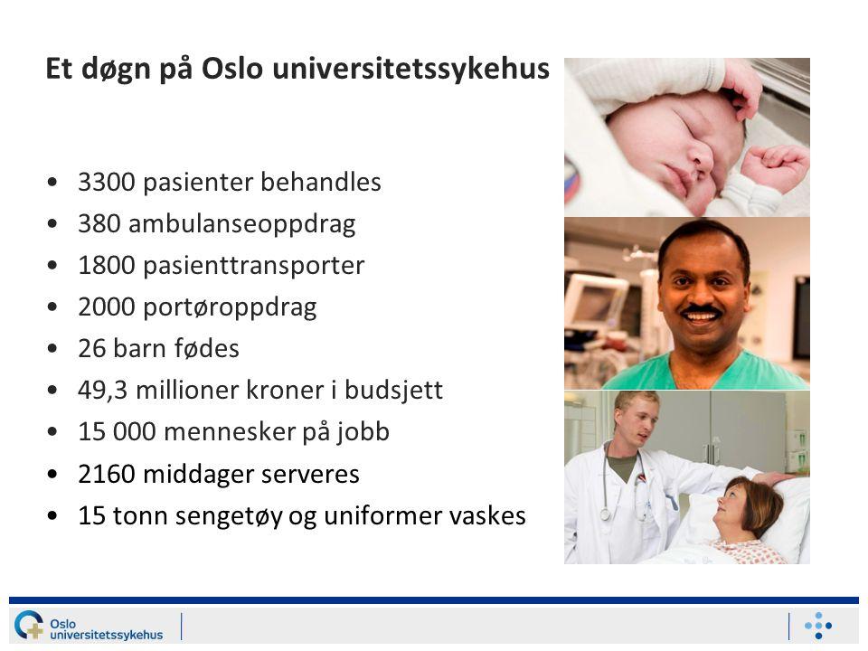 Et døgn på Oslo universitetssykehus •3300 pasienter behandles •380 ambulanseoppdrag •1800 pasienttransporter •2000 portøroppdrag •26 barn fødes •49,3