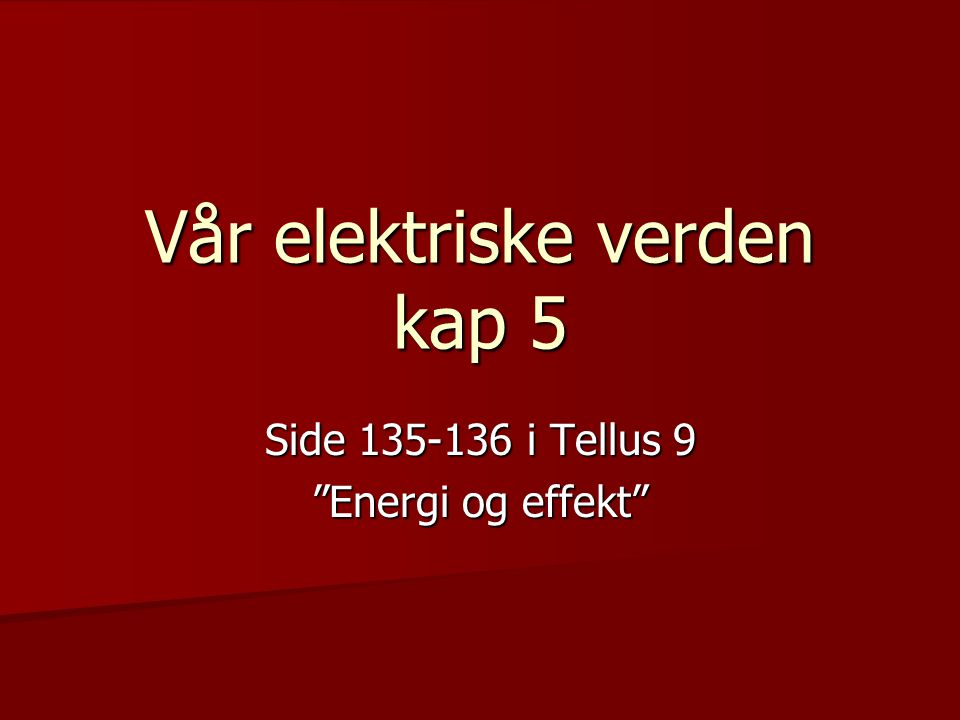 Vår elektriske verden kap 5 Side 135-136 i Tellus 9 Energi og effekt