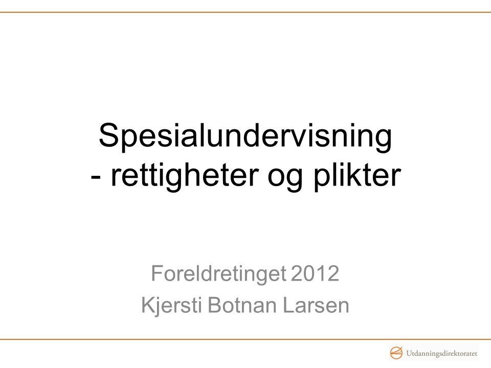 Spesialundervisning - rettigheter og plikter Foreldretinget 2012 Kjersti Botnan Larsen