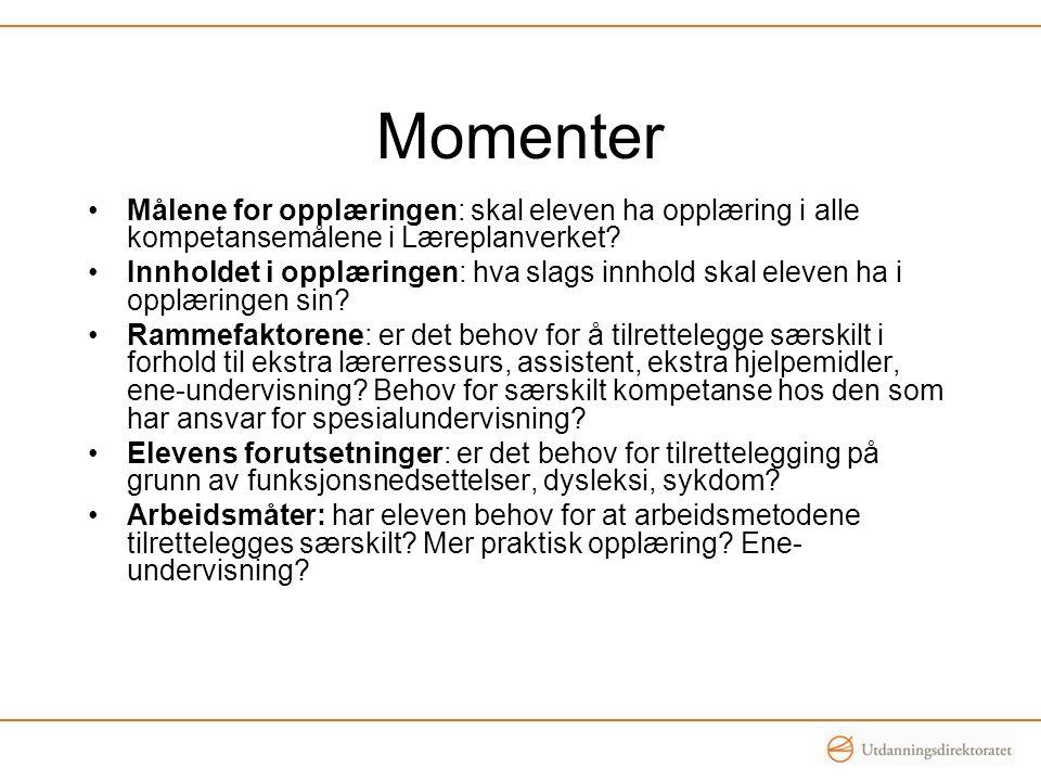 Momenter •Målene for opplæringen: skal eleven ha opplæring i alle kompetansemålene i Læreplanverket? •Innholdet i opplæringen: hva slags innhold skal