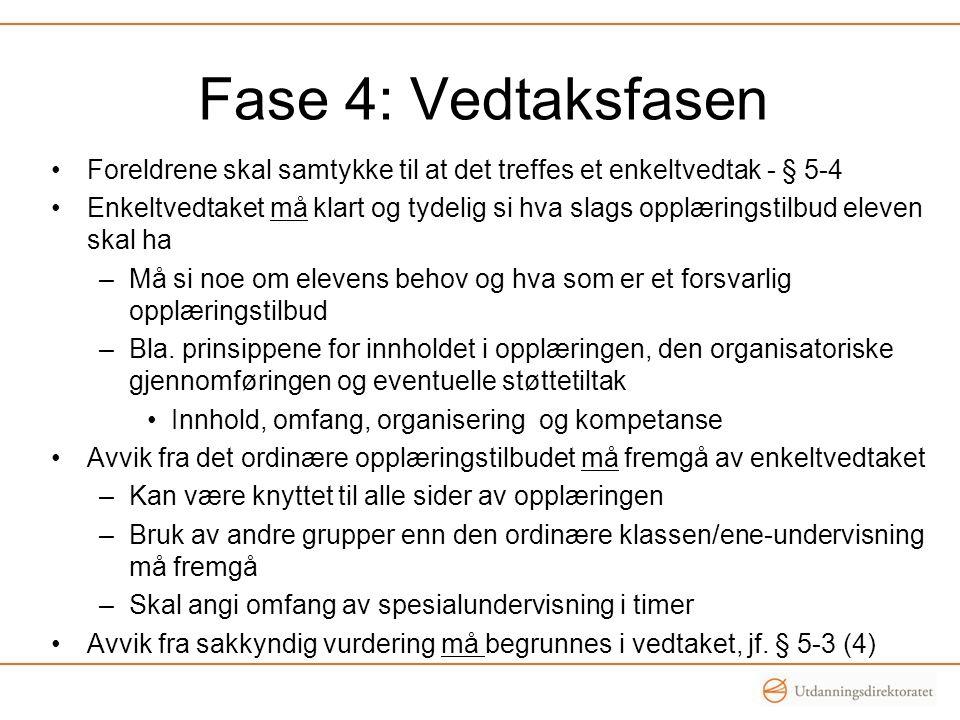 Fase 4: Vedtaksfasen •Foreldrene skal samtykke til at det treffes et enkeltvedtak - § 5-4 •Enkeltvedtaket må klart og tydelig si hva slags opplæringst
