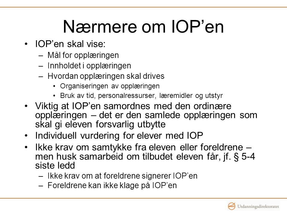 Nærmere om IOP'en •IOP'en skal vise: –Mål for opplæringen –Innholdet i opplæringen –Hvordan opplæringen skal drives •Organiseringen av opplæringen •Br