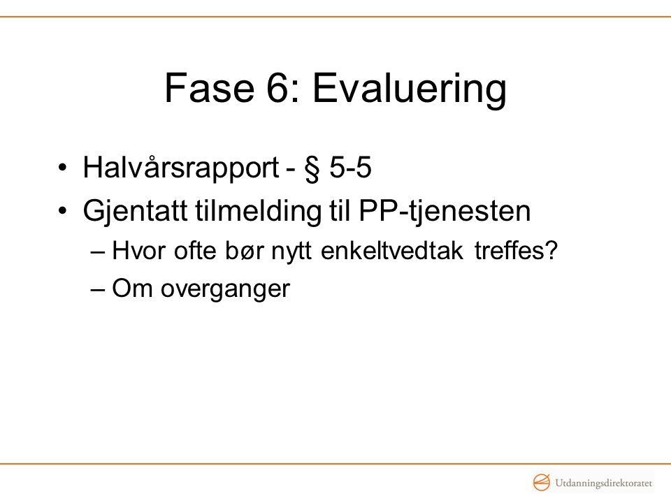 Fase 6: Evaluering •Halvårsrapport - § 5-5 •Gjentatt tilmelding til PP-tjenesten –Hvor ofte bør nytt enkeltvedtak treffes? –Om overganger