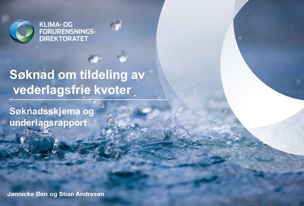 Søknad om tildeling av vederlagsfrie kvoter Søknadsskjema og underlagsrapport Jannicke Øen og Stian Andresen