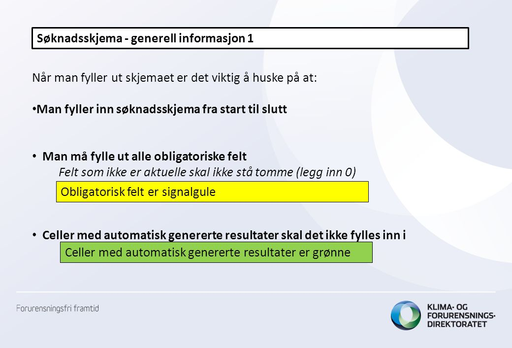 Søknadsskjema - generell informasjon 1 Når man fyller ut skjemaet er det viktig å huske på at: • Man fyller inn søknadsskjema fra start til slutt • Ma
