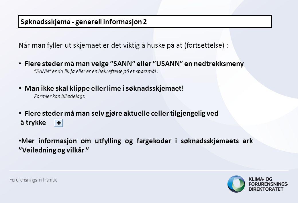 """Søknadsskjema - generell informasjon 2 Når man fyller ut skjemaet er det viktig å huske på at (fortsettelse) : • Flere steder må man velge """"SANN"""" elle"""