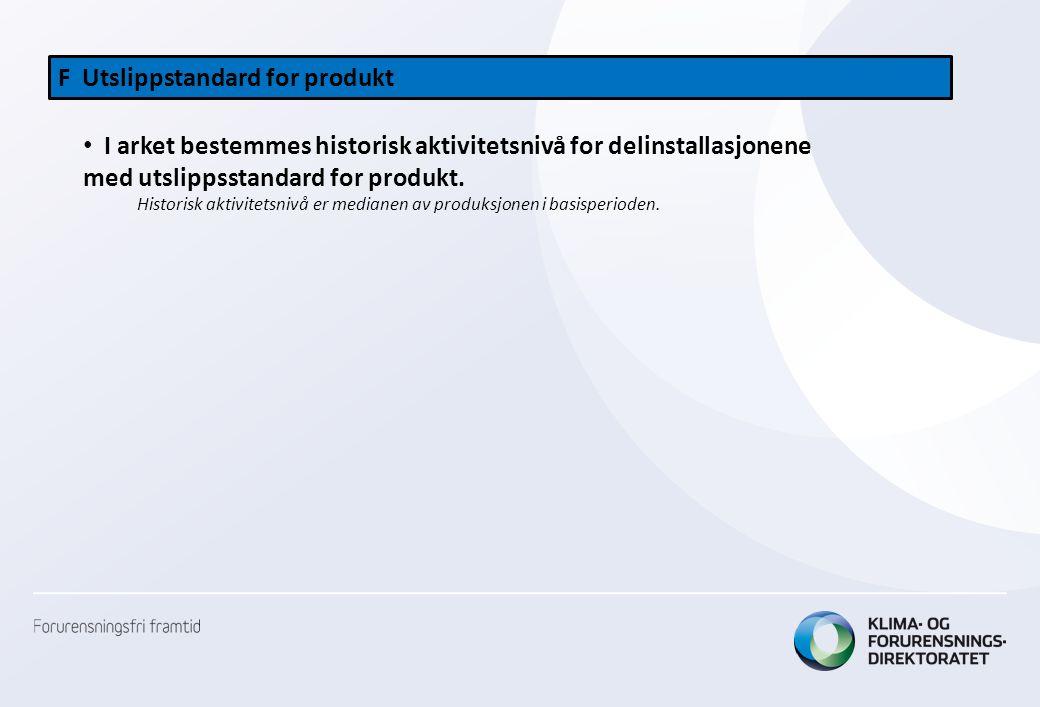 F Utslippstandard for produkt • I arket bestemmes historisk aktivitetsnivå for delinstallasjonene med utslippsstandard for produkt. Historisk aktivite