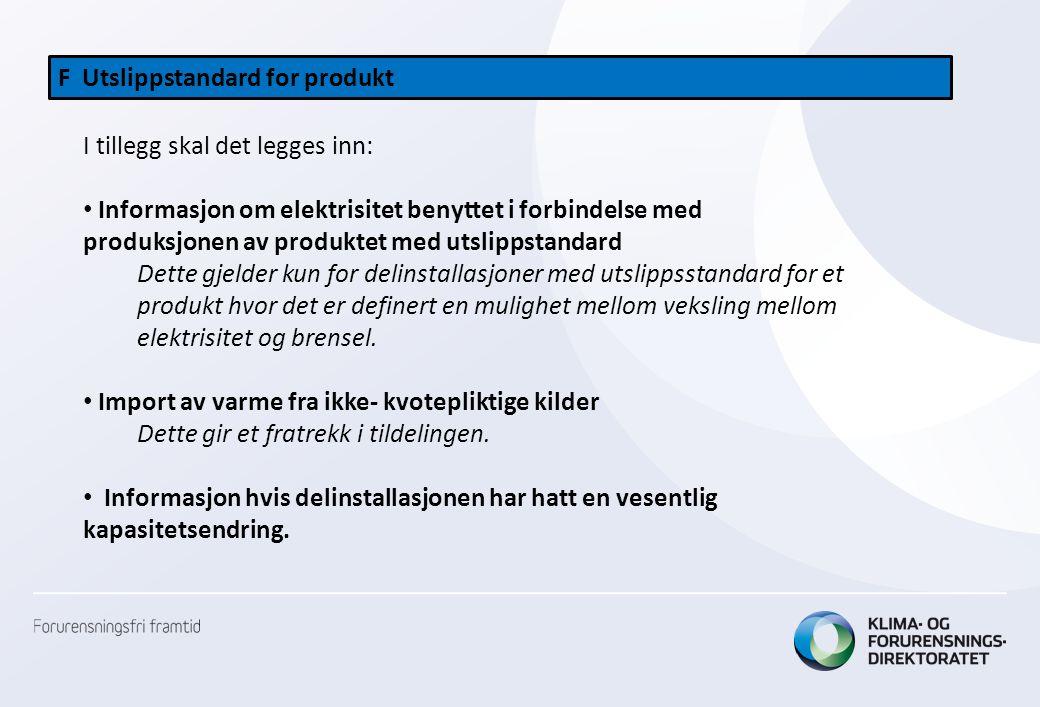 F Utslippstandard for produkt I tillegg skal det legges inn: • Informasjon om elektrisitet benyttet i forbindelse med produksjonen av produktet med ut