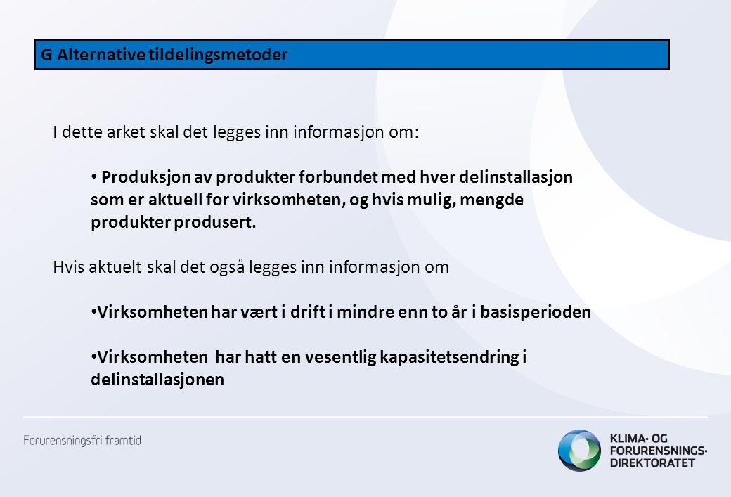 G Alternative tildelingsmetoder I dette arket skal det legges inn informasjon om: • Produksjon av produkter forbundet med hver delinstallasjon som er