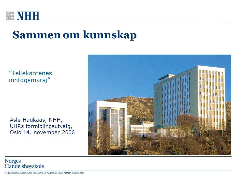 """Sammen om kunnskap """"Tellekantenes inntogsmarsj"""" Asle Haukaas, NHH, UHRs formidlingsutvalg, Oslo 14. november 2006"""