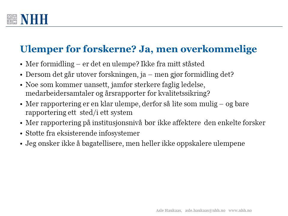 Asle Haukaas, asle.haukaas@nhh.no www.nhh.no Ulemper for forskerne? Ja, men overkommelige •Mer formidling – er det en ulempe? Ikke fra mitt ståsted •D