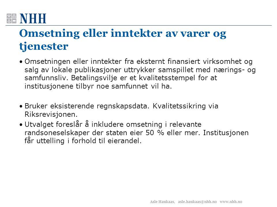 Asle Haukaas, asle.haukaas@nhh.no www.nhh.no Omsetning eller inntekter av varer og tjenester •Omsetningen eller inntekter fra eksternt finansiert virk