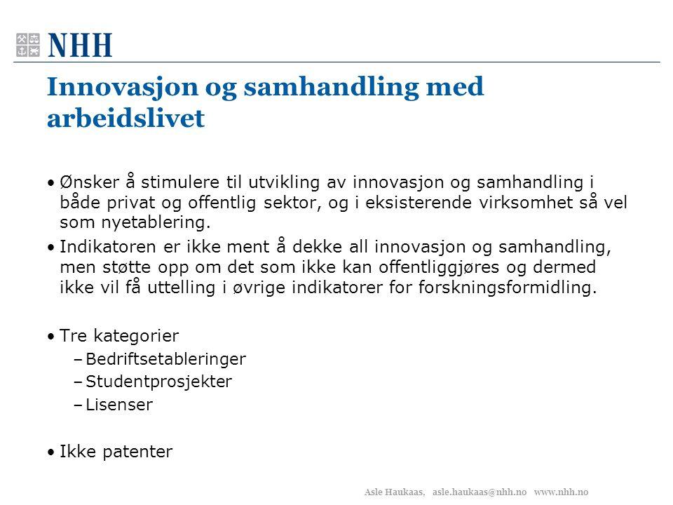 Asle Haukaas, asle.haukaas@nhh.no www.nhh.no Innovasjon og samhandling med arbeidslivet •Ønsker å stimulere til utvikling av innovasjon og samhandling