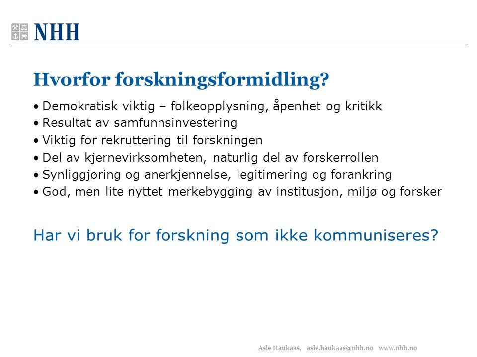 Asle Haukaas, asle.haukaas@nhh.no www.nhh.no Hvorfor forskningsformidling? •Demokratisk viktig – folkeopplysning, åpenhet og kritikk •Resultat av samf