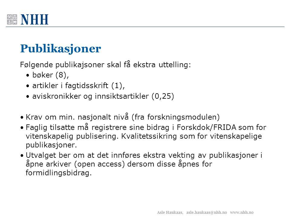 Asle Haukaas, asle.haukaas@nhh.no www.nhh.no Publikasjoner Følgende publikajsoner skal få ekstra uttelling: • bøker (8), • artikler i fagtidsskrift (1), • aviskronikker og innsiktsartikler (0,25) •Krav om min.