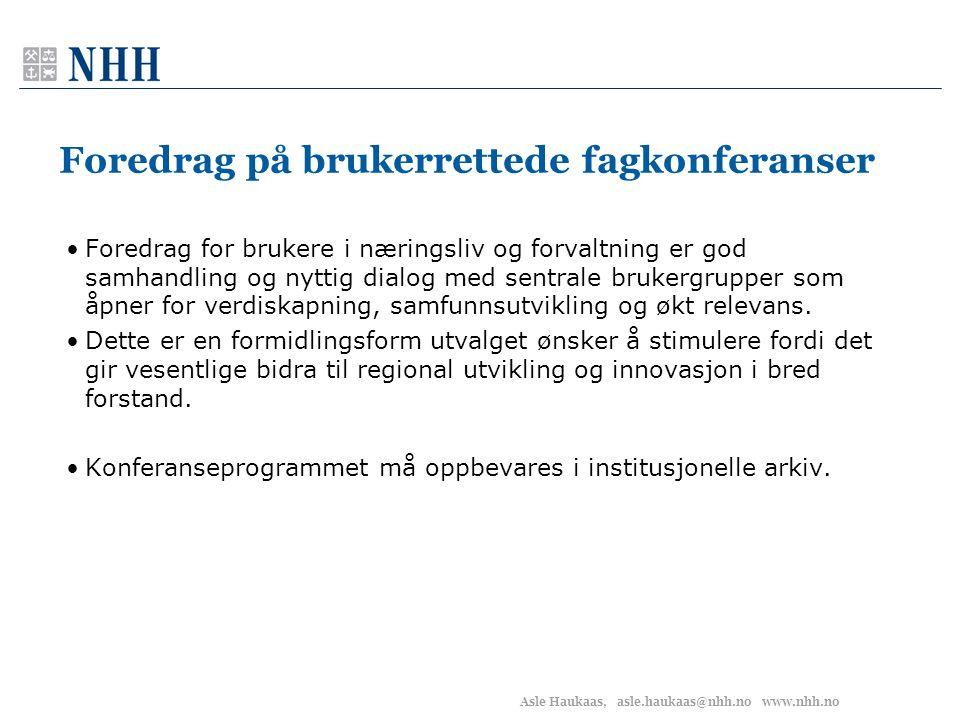 Asle Haukaas, asle.haukaas@nhh.no www.nhh.no Foredrag på brukerrettede fagkonferanser •Foredrag for brukere i næringsliv og forvaltning er god samhand