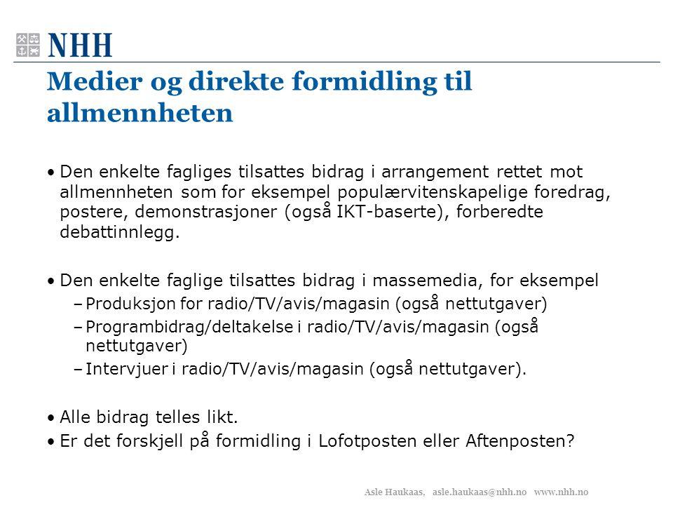 Asle Haukaas, asle.haukaas@nhh.no www.nhh.no Medier og direkte formidling til allmennheten •Den enkelte fagliges tilsattes bidrag i arrangement rettet