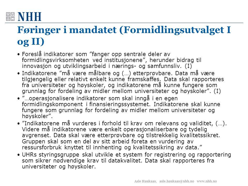 """Asle Haukaas, asle.haukaas@nhh.no www.nhh.no Føringer i mandatet (Formidlingsutvalget I og II) •Foreslå indikatorer som """"fanger opp sentrale deler av"""