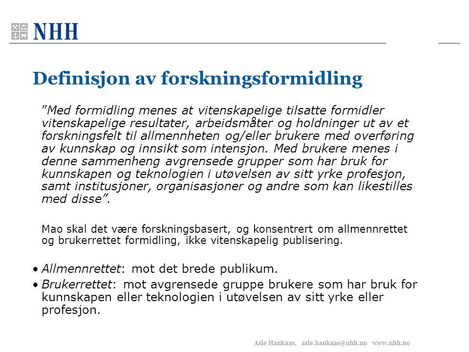 """Asle Haukaas, asle.haukaas@nhh.no www.nhh.no Definisjon av forskningsformidling """"Med formidling menes at vitenskapelige tilsatte formidler vitenskapel"""