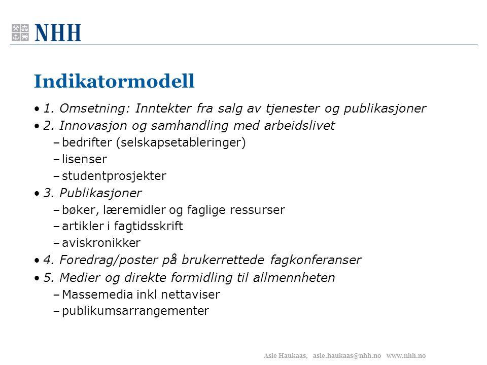 Asle Haukaas, asle.haukaas@nhh.no www.nhh.no Indikatormodell •1. Omsetning: Inntekter fra salg av tjenester og publikasjoner •2. Innovasjon og samhand
