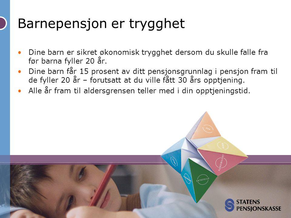 Barnepensjon er trygghet •Dine barn er sikret økonomisk trygghet dersom du skulle falle fra før barna fyller 20 år. •Dine barn får 15 prosent av ditt