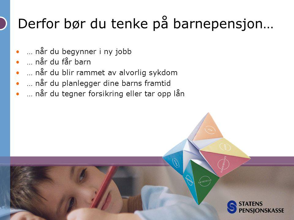 Derfor bør du tenke på barnepensjon… •… når du begynner i ny jobb •… når du får barn •… når du blir rammet av alvorlig sykdom •… når du planlegger din