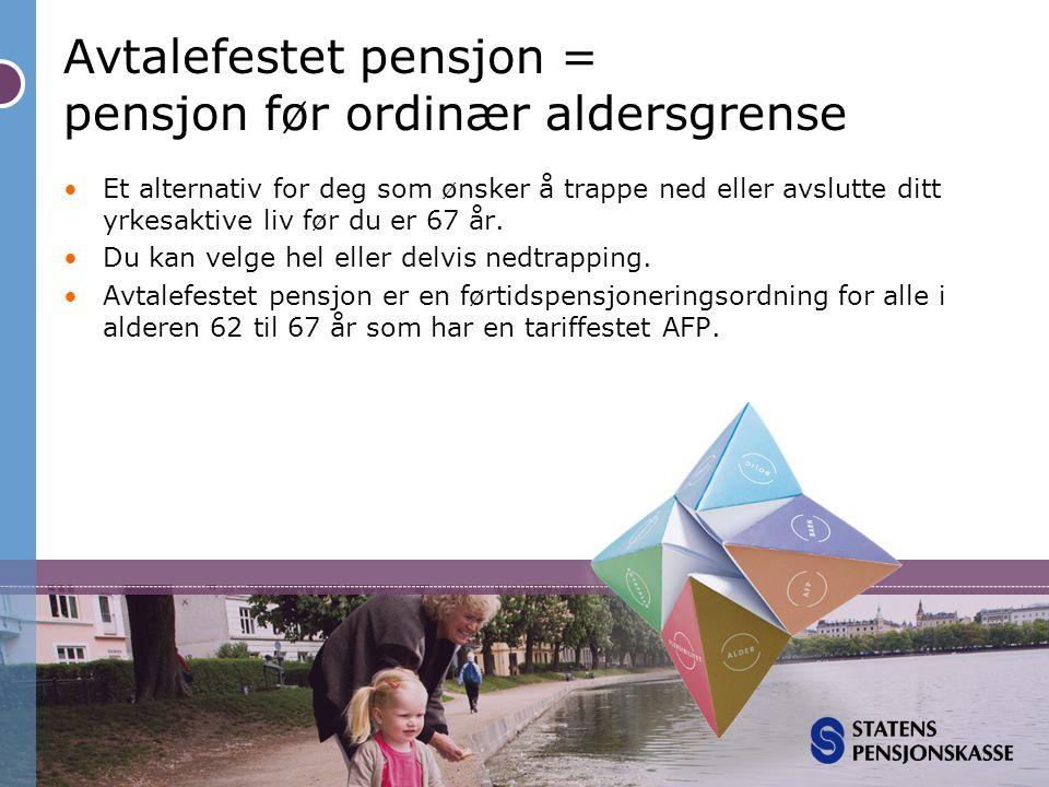 Avtalefestet pensjon = pensjon før ordinær aldersgrense •Et alternativ for deg som ønsker å trappe ned eller avslutte ditt yrkesaktive liv før du er 6