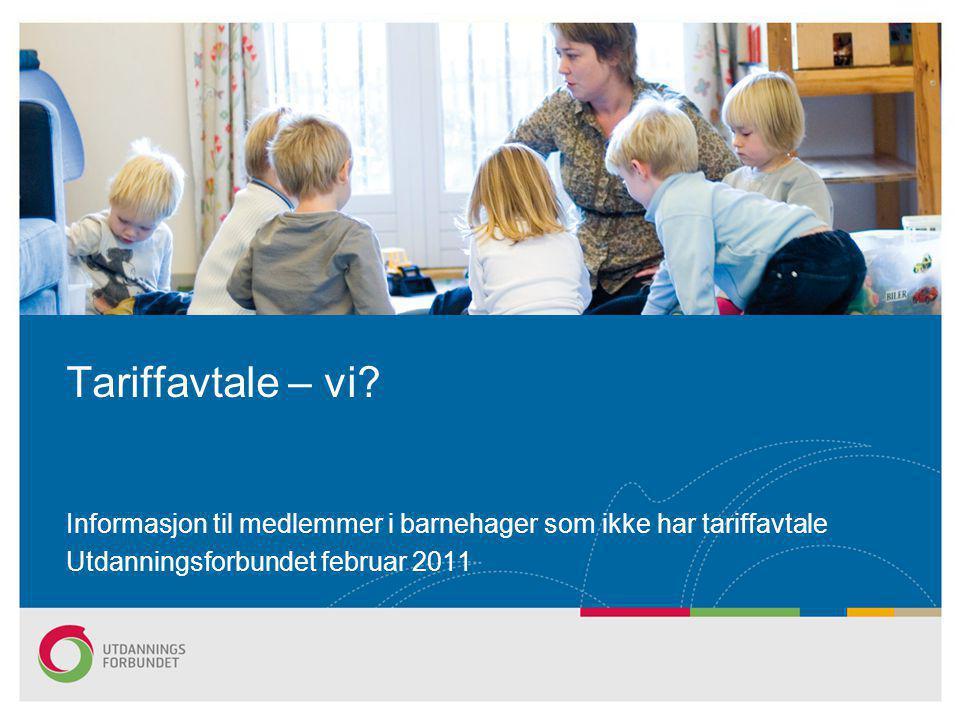 Tariffavtale – vi? Informasjon til medlemmer i barnehager som ikke har tariffavtale Utdanningsforbundet februar 2011