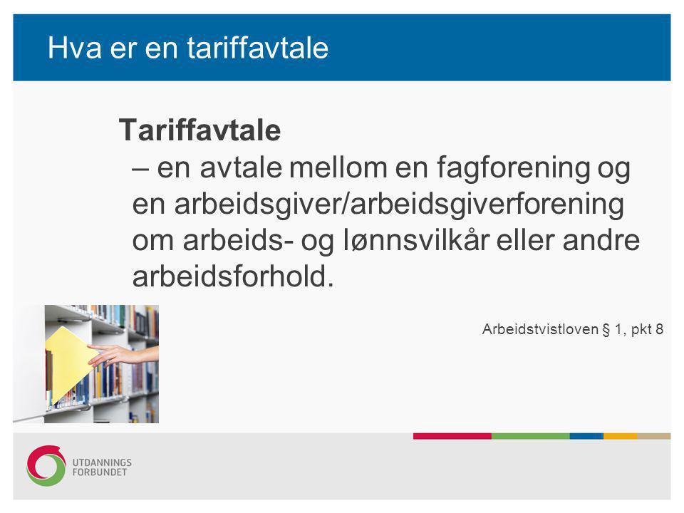 Hva er en tariffavtale Tariffavtale – en avtale mellom en fagforening og en arbeidsgiver/arbeidsgiverforening om arbeids- og lønnsvilkår eller andre a