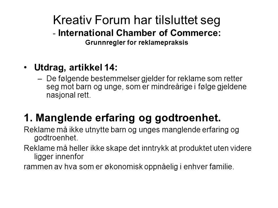 Kreativ Forum har tilsluttet seg - International Chamber of Commerce: Grunnregler for reklamepraksis •Utdrag, artikkel 14: –De følgende bestemmelser g