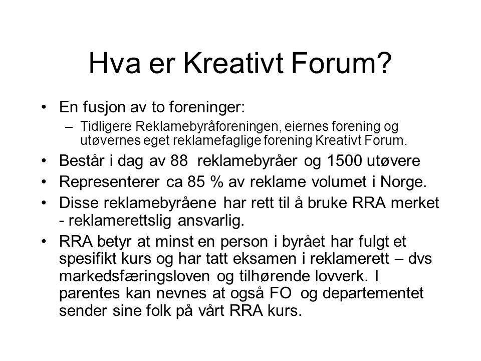 Hva er Kreativt Forum? •En fusjon av to foreninger: –Tidligere Reklamebyråforeningen, eiernes forening og utøvernes eget reklamefaglige forening Kreat