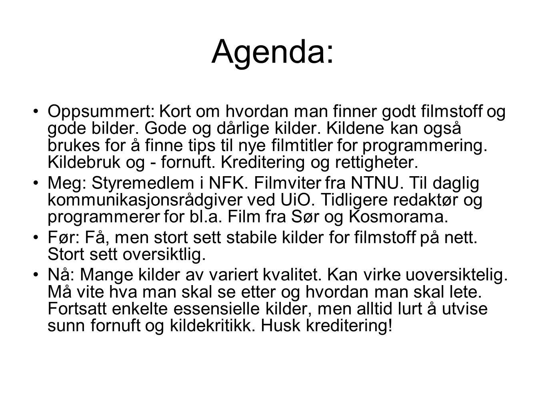 Agenda: •Oppsummert: Kort om hvordan man finner godt filmstoff og gode bilder.