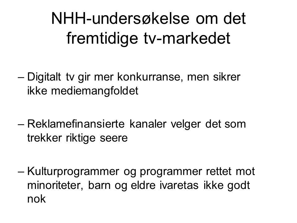 NHH-undersøkelse om det fremtidige tv-markedet –Digitalt tv gir mer konkurranse, men sikrer ikke mediemangfoldet –Reklamefinansierte kanaler velger de