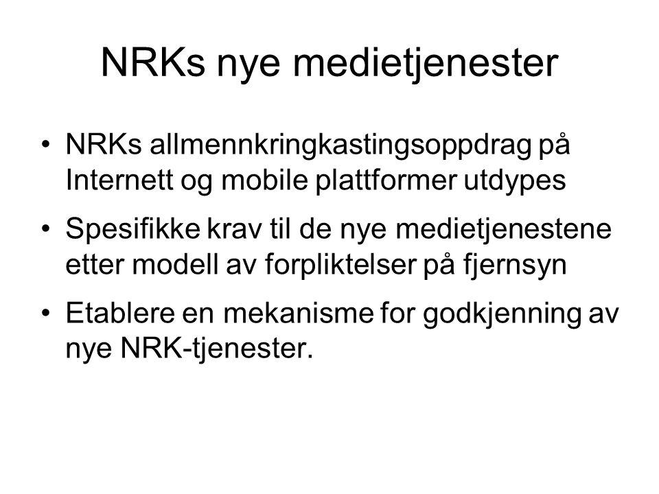 NRKs nye medietjenester •NRKs allmennkringkastingsoppdrag på Internett og mobile plattformer utdypes •Spesifikke krav til de nye medietjenestene etter