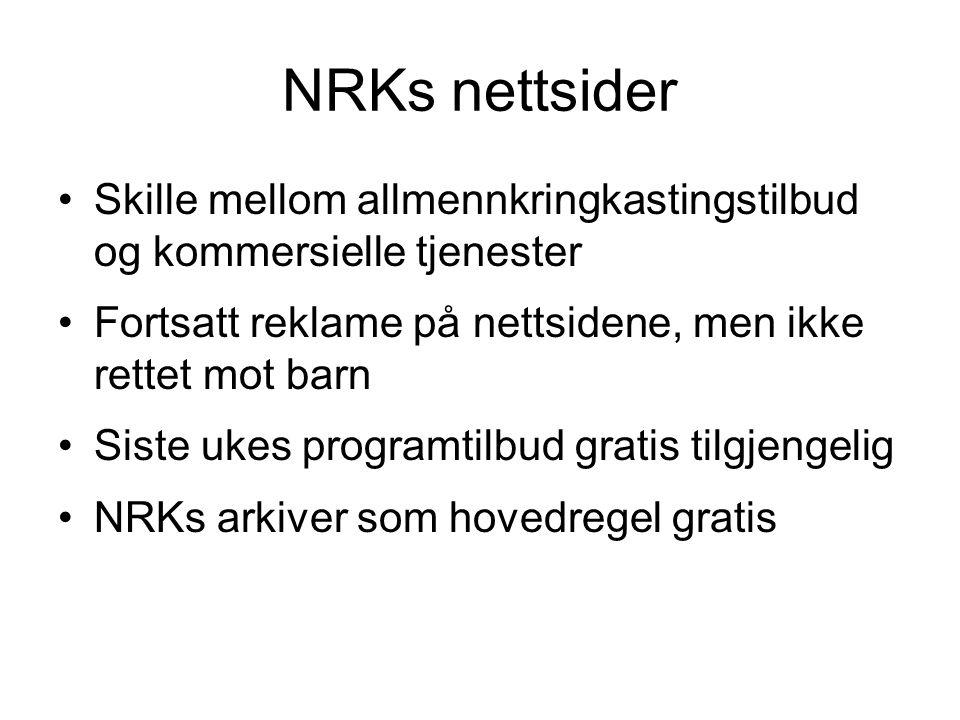NRKs nettsider •Skille mellom allmennkringkastingstilbud og kommersielle tjenester •Fortsatt reklame på nettsidene, men ikke rettet mot barn •Siste uk