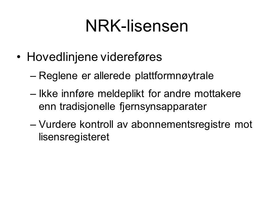 NRK-lisensen •Hovedlinjene videreføres –Reglene er allerede plattformnøytrale –Ikke innføre meldeplikt for andre mottakere enn tradisjonelle fjernsyns