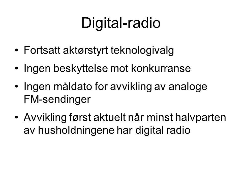 Digital-radio •Fortsatt aktørstyrt teknologivalg •Ingen beskyttelse mot konkurranse •Ingen måldato for avvikling av analoge FM-sendinger •Avvikling fø