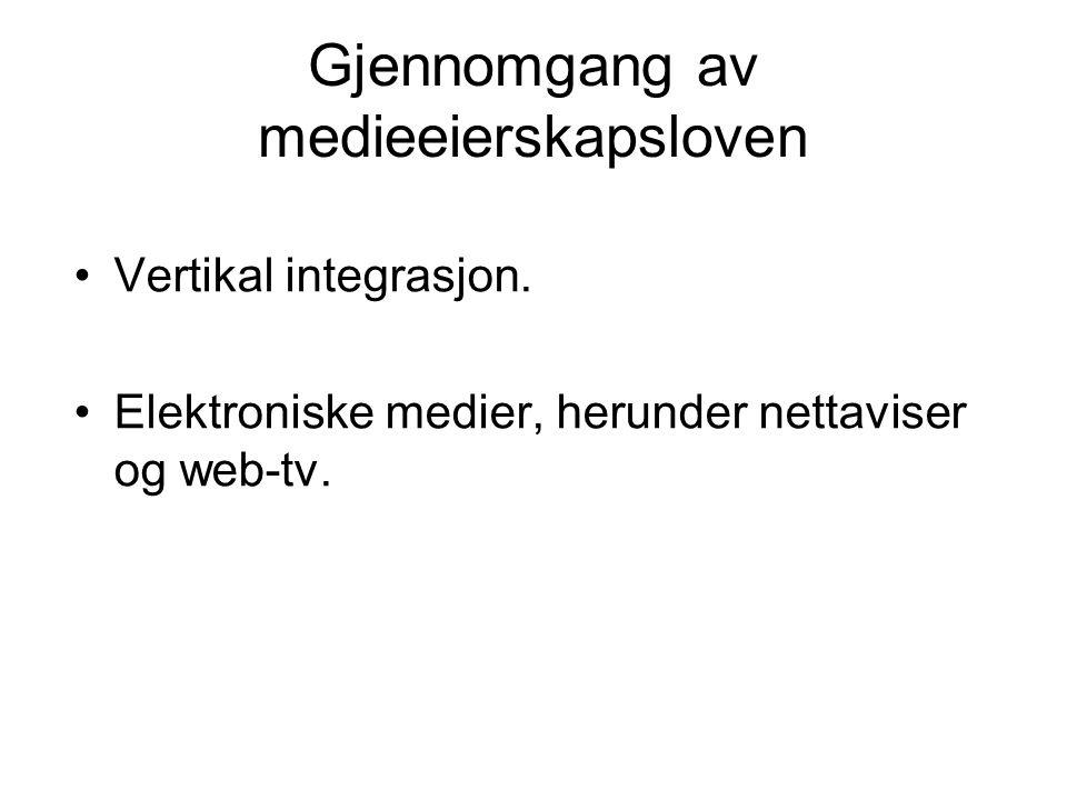 Gjennomgang av medieeierskapsloven •Vertikal integrasjon. •Elektroniske medier, herunder nettaviser og web-tv.