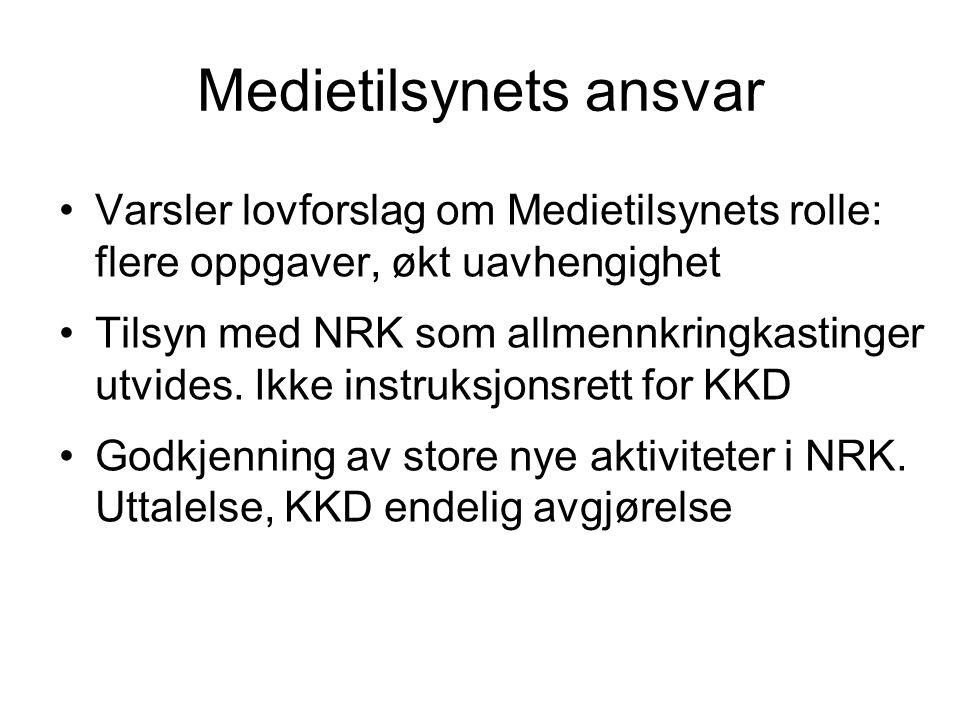 Medietilsynets ansvar •Varsler lovforslag om Medietilsynets rolle: flere oppgaver, økt uavhengighet •Tilsyn med NRK som allmennkringkastinger utvides.