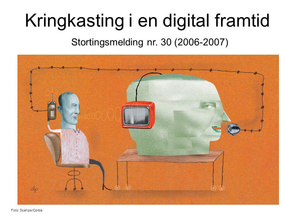 Kringkasting i en digital framtid Foto: Scanpix/Corbis Stortingsmelding nr. 30 (2006-2007)