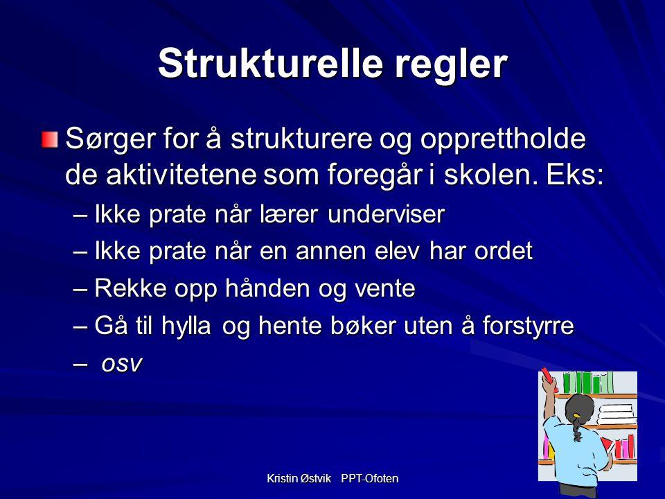 Kristin Østvik PPT-Ofoten Strukturelle regler Sørger for å strukturere og opprettholde de aktivitetene som foregår i skolen.