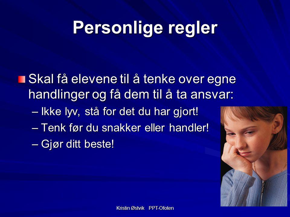 Kristin Østvik PPT-Ofoten Personlige regler Skal få elevene til å tenke over egne handlinger og få dem til å ta ansvar: –Ikke lyv, stå for det du har gjort.