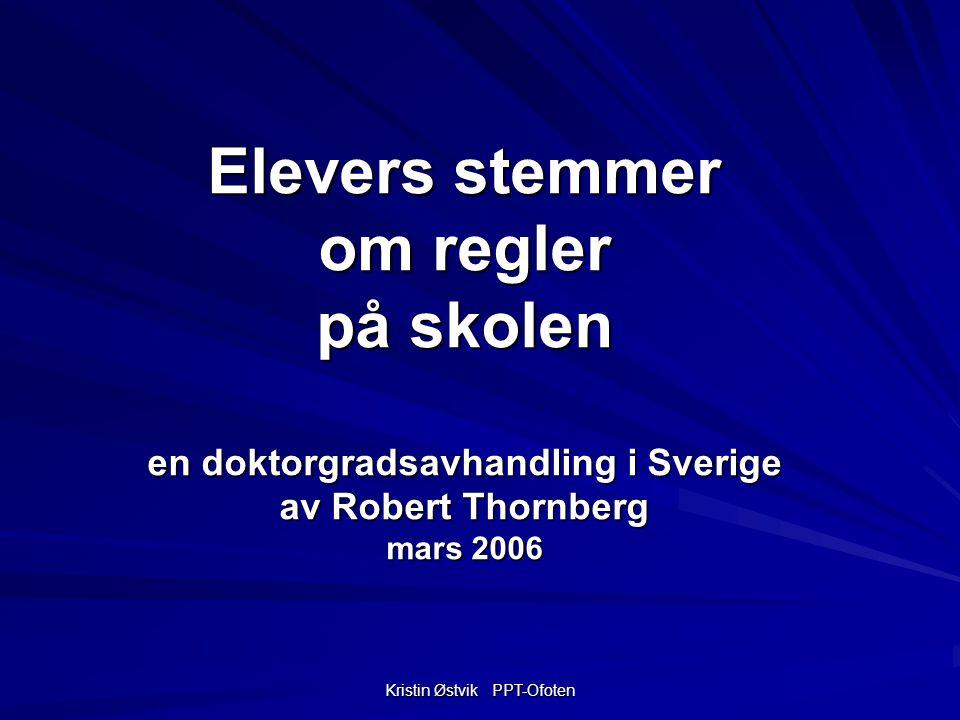 Kristin Østvik PPT-Ofoten Elevers stemmer om regler på skolen en doktorgradsavhandling i Sverige av Robert Thornberg mars 2006