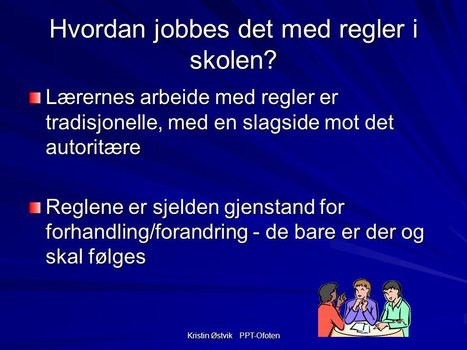 Kristin Østvik PPT-Ofoten Hvordan jobbes det med regler i skolen.